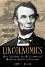 Lincolnomics: How President Lincoln Constructed the Great American Economy Cover Image