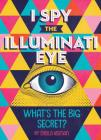 I Spy the Illuminati Eye: What's the Big Secret? Cover Image