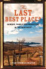The Last Best Place?: Gender, Family, and Migration in the New West Cover Image