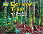 Extreme Trees: And How They Got That Way (Plant-Ology) Cover Image