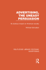 Advertising, The Uneasy Persuasion: Its Dubious Impact on American Society (Routledge Library Editions: Advertising) Cover Image