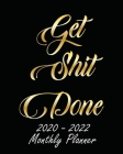 Get Shit Done 2020-2022 Monthly Planner: Black Cover and Gold, Monthly Schedule Organizer For Large 3 Year Agenda Planner With Inspirational Quotes An Cover Image