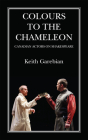 Colours to the Chameleon: Canadian Actors on Shakespeare (Essential Essays #72) Cover Image