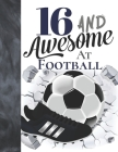 16 And Awesome At Football: Sketchbook Gift For Teen Football Players In The UK - Soccer Ball Sketchpad To Draw And Sketch In Cover Image