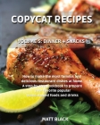 Copycat Recipes - Dinner + Snacks: How to Make the Most Famous and Delicious Restaurant Dishes at Home. a Step-By-Step Cookbook to Prepare Your Favori Cover Image