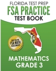 FLORIDA TEST PREP FSA Practice Test Book Mathematics Grade 3: Preparation for the FSA Mathematics Tests Cover Image