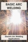 Basic Arc Welding: Electric Arc Welding Applications: Gas Metal Arc Welding Applications Cover Image