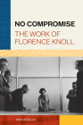 No Compromise: The Work of Florence Knoll Cover Image