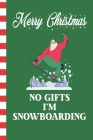Merry Christmas No Gifts I'm Snowboarding: Santa Blank Journal Great Gift for Friends and Family - Better Than a Holiday Card - Perfect Stocking Stuff Cover Image