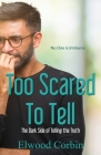 Too Scared To Tell, The Dark Side of Telling the Truth Cover Image