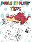 Punkt Zu Punkt Tiere: Von Punkt Zu Punkt für Kinder, in Zahlenraum Von 1-100, Tiere Malbuch. Cover Image