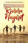Guide to Riviera Nayarit - Towns, Beaches and Activities: North of Puerto Vallarta is a pristine beach community developed for great family tropical v Cover Image