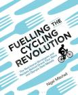 Fuelling the Cycling Revolution: The Nutritional Strategies and Recipes Behind Grand Tour Wins and Olympic Gold Medals Cover Image