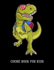 Chore Book for Kids: T-Rex, Daily and Weekly Responsibility Tracker for Kids Cover Image