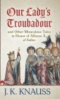 Our Lady's Troubadour: and Other Miraculous Tales in Honor of Alfonso X, el Sabio Cover Image