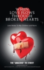 When Love Flows Through Broken Hearts: Love Notes to My Children and Yours Cover Image