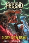 Glory to the Brave (Ascend Online #4) Cover Image