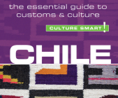 Chile - Culture Smart!: The Essential Guide to Customs & Culture (Culture Smart! The Essential Guide to Customs & Culture) Cover Image