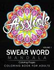 Swear Word Mandala Coloring Pages Volume 1: Rude and Funny Swearing and Cursing Designs with Stress Relief Mandalas (Funny Coloring Books) Cover Image