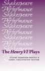The Henry VI Plays (Shakespeare in Performance) Cover Image