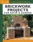 Brickwork Projects for Patio & Garden: Designs, Instructions and 16 Easy-To-Build Projects Cover Image