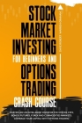 Stock Market Investing for Beginners and Options Trading Crash Course: Master Like an Intelligent Investor the Stocks, ETFs, Bonds, Futures, Forex and Cover Image