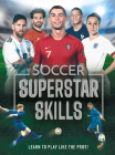 Soccer Superstar Skills: Learn to Play Like the Pros! Cover Image