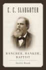 C.C. Slaughter: Rancher, Banker, Baptist Cover Image