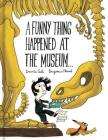 A Funny Thing Happened at the Museum . . .: (Funny Children's Books, Educational Picture Books, Adventure Books for Kids ) Cover Image