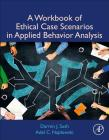 A Workbook of Ethical Case Scenarios in Applied Behavior Analysis Cover Image