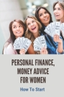 Personal Finance, Money Advice For Women: How To Start: Money Management Tips Cover Image