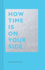 How Time Is on Your Side: (Time Management Book for Creatives, Book on Productivity, Mental Focus, and Achieving Goals) Cover Image