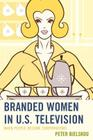 Branded Women in U.S. Television: When People Become Corporations (Critical Studies in Television) Cover Image