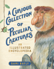 A Curious Collection of Peculiar Creatures: An Illustrated Encyclopedia (Curious Collection of Creatures) Cover Image