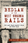 Bedlam on the West Virginia Rails: The Last Train Bandit Tells His True Tale (True Crime) Cover Image