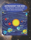 Astronomy for Kids - Solar System - Universe and More about Astronomy: Knowledge on Space and Galaxy - General Knowledge - Studies Improvement for Chi Cover Image