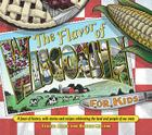 Flavor of Wisconsin for Kids: A Feast of History, with Stories and Recipes Celebrating the Land and People of Our State Cover Image