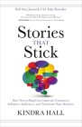 Stories That Stick: How Storytelling Can Captivate Customers, Influence Audiences, and Transform Your Business Cover Image