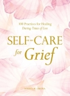 Self-Care for Grief: 100 Practices for Healing During Times of Loss Cover Image