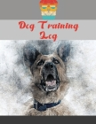 Dog Training Log: Dog Training Log Book, Dog Training Record Keeping, Instructor/ Owner Log Book To Train Your Pet, Keep A Record & Temp Cover Image