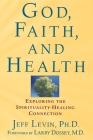 God, Faith, and Health: Exploring the Spirituality-Healing Connection Cover Image