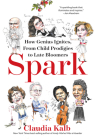 Spark: How Genius Ignites, From Child Prodigies to Late Bloomers Cover Image