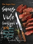 Sous Vide Cookbook: 575 Best Sous Vide Recipes of All Time (with Nutrition Facts and Everyday Recipes) Cover Image