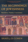 The Beginnings of Jewishness: Boundaries, Varieties, Uncertainties (Hellenistic Culture and Society #31) Cover Image