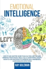 Emotional Intelligence: Why it Can Matter More Than IQ. For a Better Life, improve Your Social Skills, EQ 2.0, Emotional Agility. How to Use E Cover Image