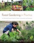 Forest Gardening in Practice: An Illustrated Practical Guide for Homes, Communities and Enterprises Cover Image