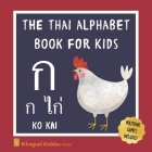The Thai Alphabet Book For Kids: Language Learning Educational Resource For Toddlers, Babies & Children Age 1 - 3 Cover Image