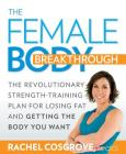 The Female Body Breakthrough: The Revolutionary Strength-Training Plan for Losing Fat and Getting the Body You Want Cover Image