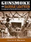 Gunsmoke and Saddle Leather: Firearms in the Nineteenth-Century American West Cover Image