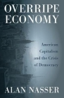 Overripe Economy: American Capitalism and the Crisis of Democracy Cover Image